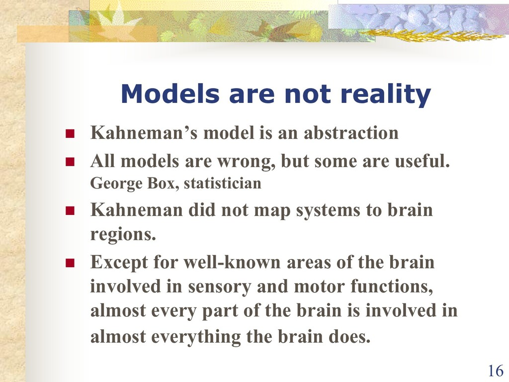Models are not reality n Kahneman's model is an...