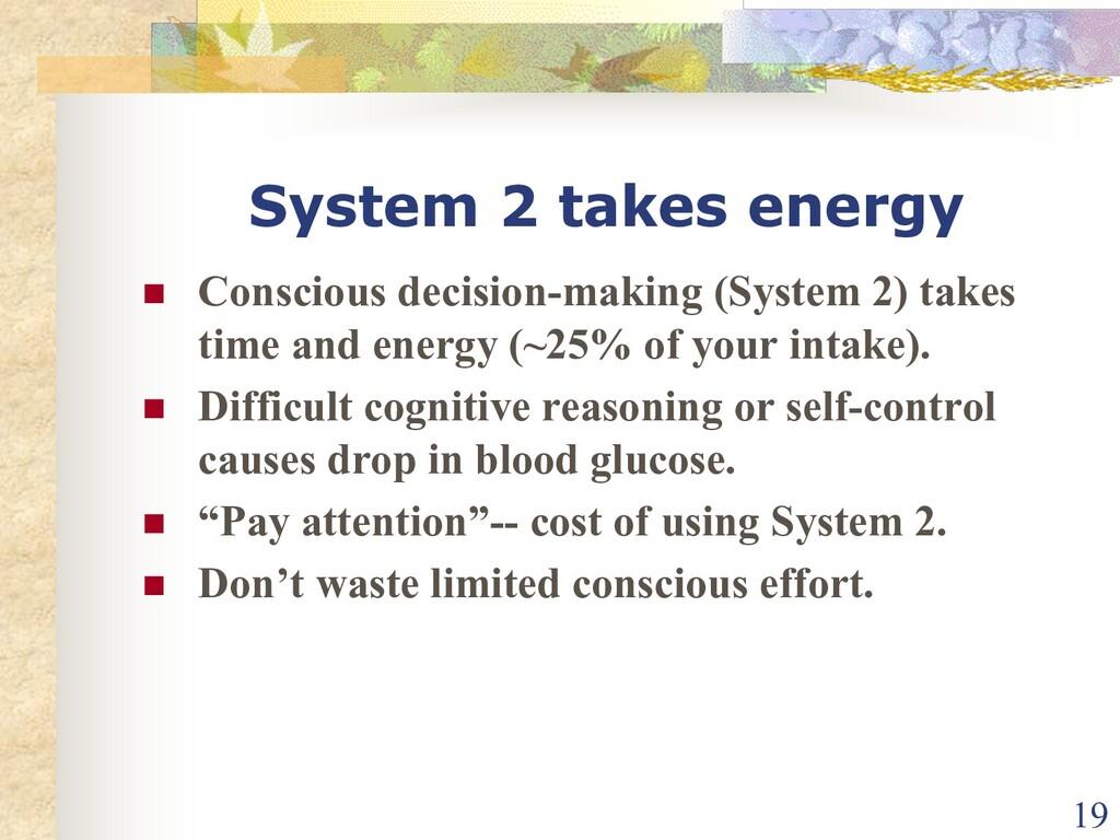 System 2 takes energy n Conscious decision-maki...