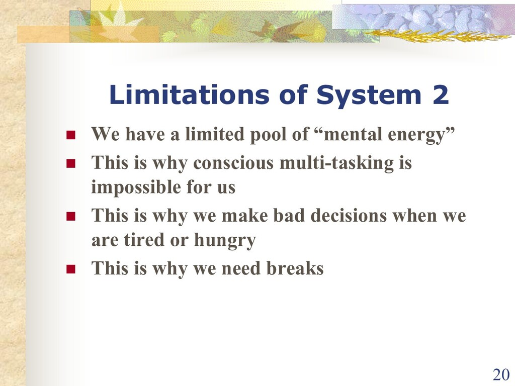 Limitations of System 2 n We have a limited poo...