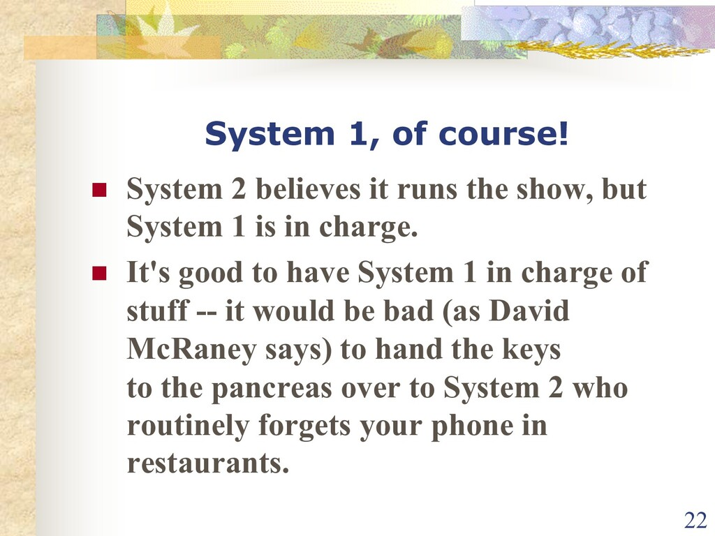 System 1, of course! n System 2 believes it run...