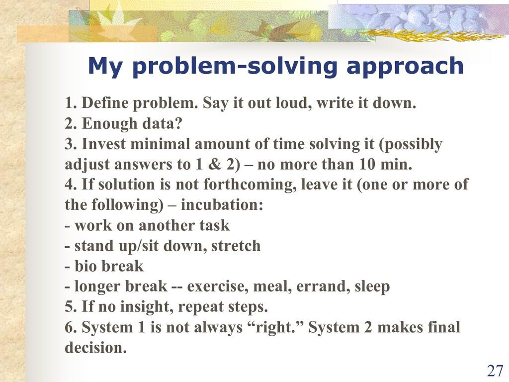 My problem-solving approach 1. Define problem. ...