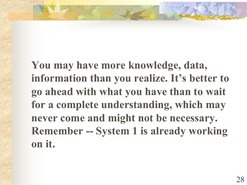 You may have more knowledge, data, information ...