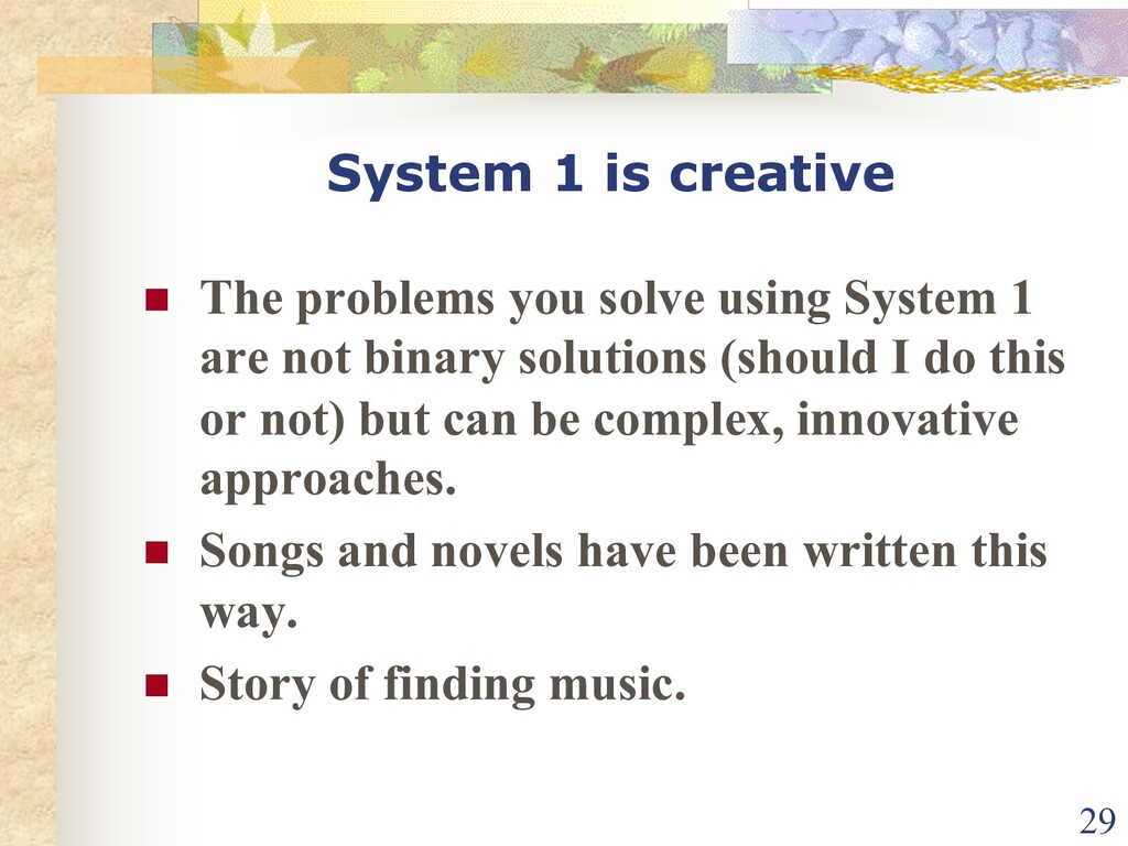 System 1 is creative n The problems you solve u...