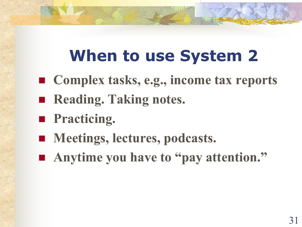 When to use System 2 n Complex tasks, e.g., inc...