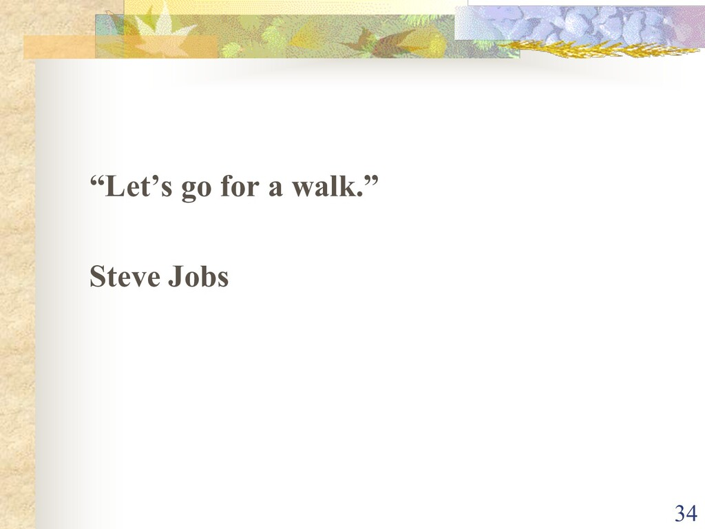 """Let's go for a walk."" Steve Jobs 34"