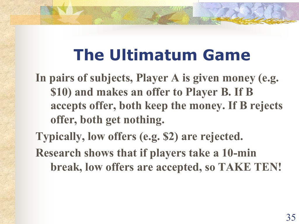 The Ultimatum Game In pairs of subjects, Player...
