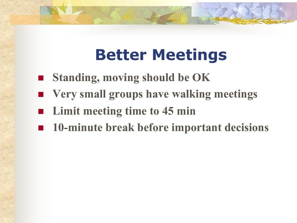 Better Meetings n Standing, moving should be OK...