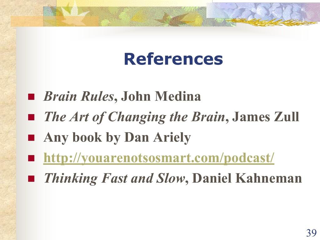 References n Brain Rules, John Medina n The Art...