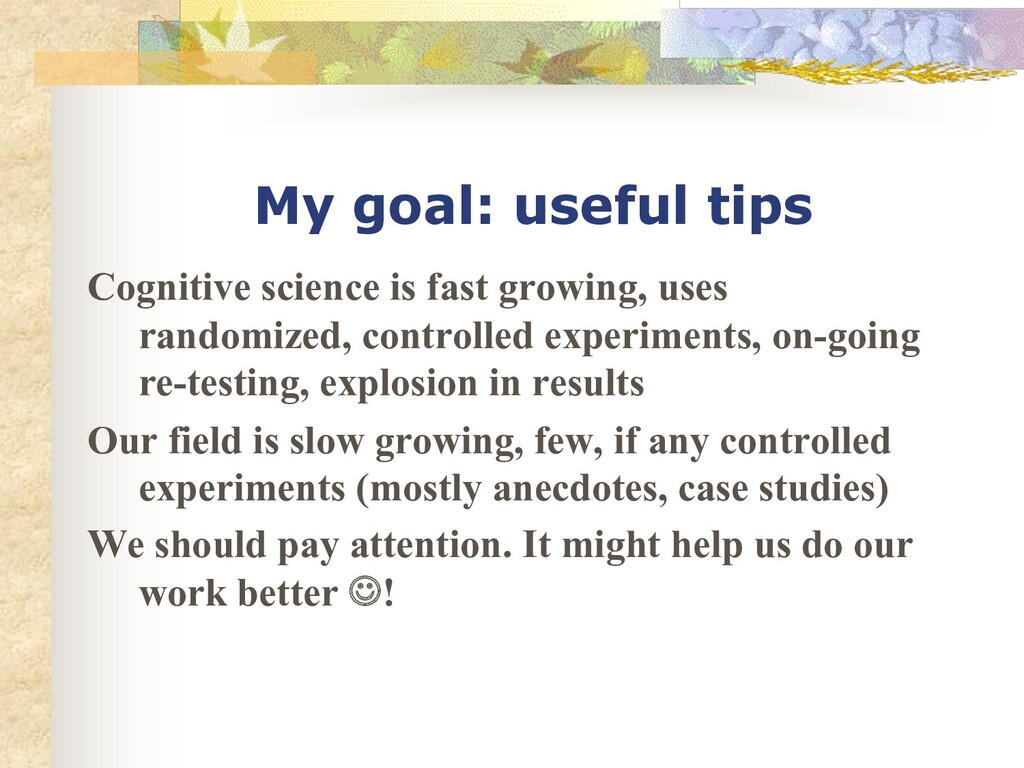 My goal: useful tips Cognitive science is fast ...