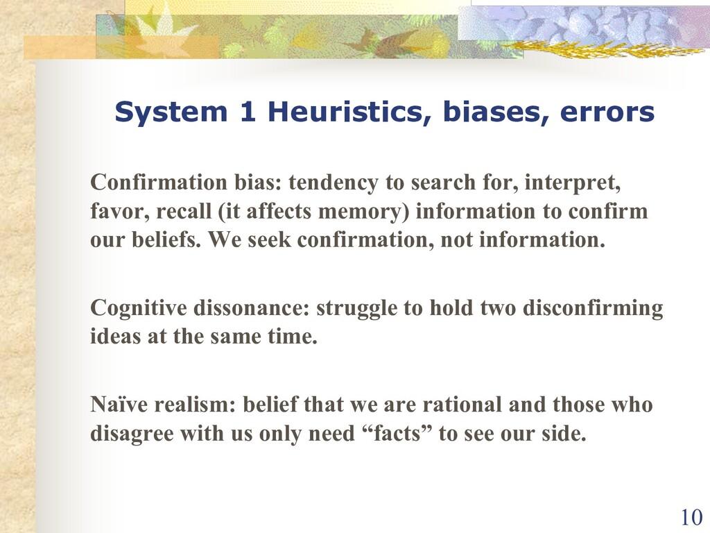 System 1 Heuristics, biases, errors Confirmatio...