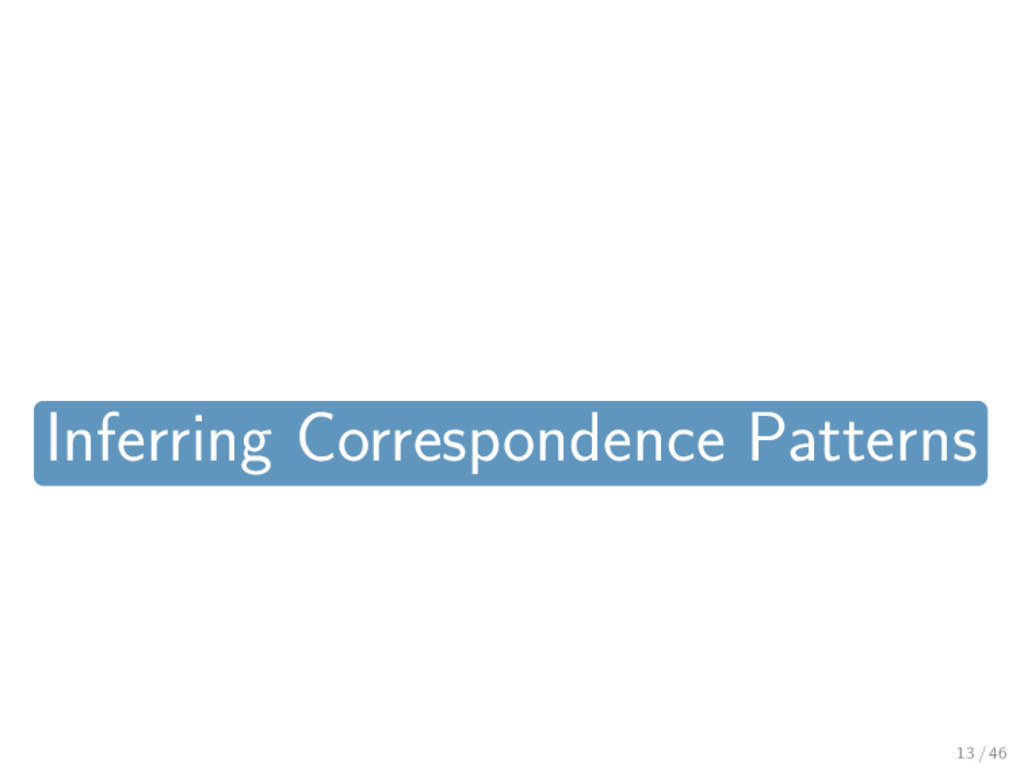 Inferring Correspondence Patterns 13 / 46