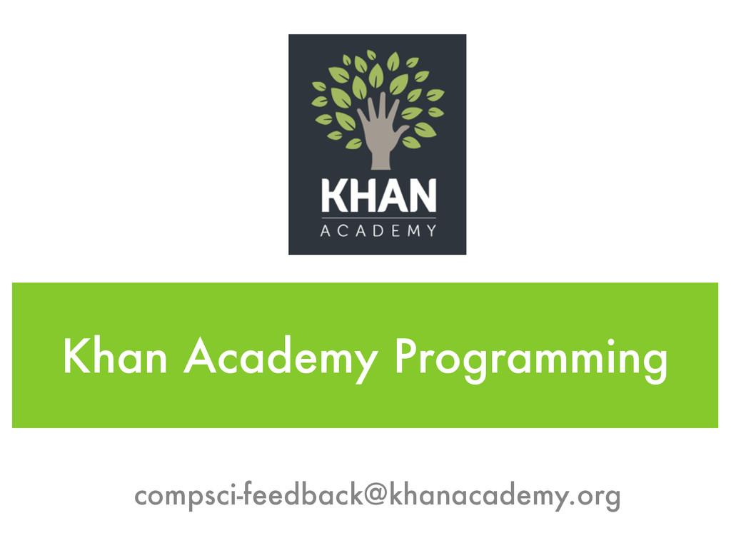 Khan Academy Programming ! compsci-feedback@kh...