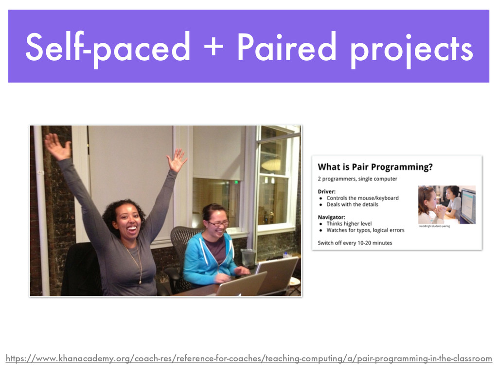 Self-paced + Paired projects https://www.khanac...