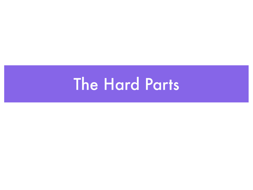The Hard Parts
