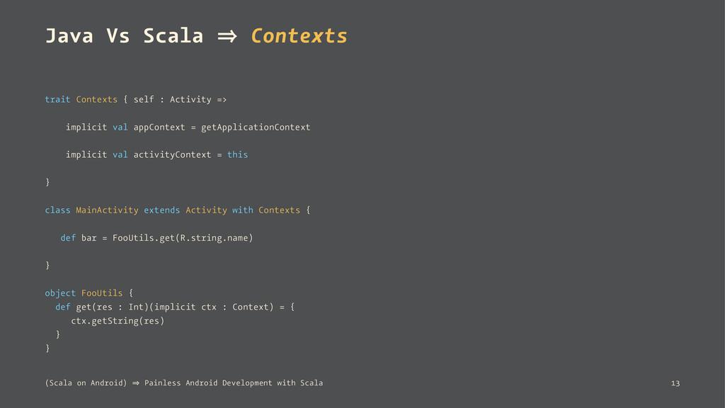 Java Vs Scala 㱺 Contexts trait Contexts { self ...