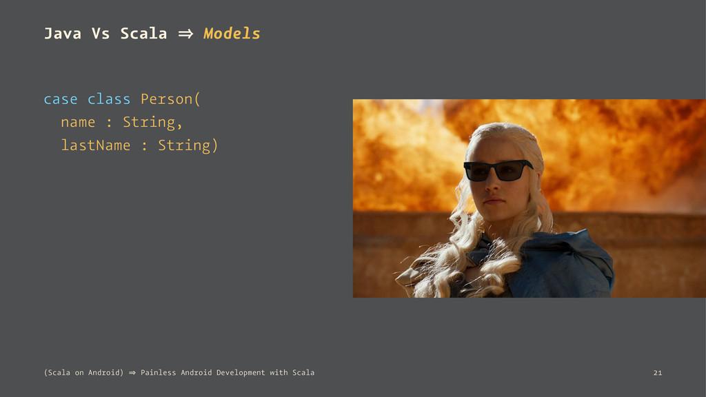 Java Vs Scala 㱺 Models case class Person( name ...