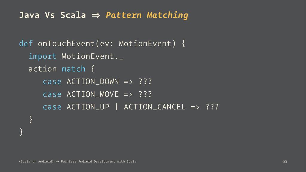 Java Vs Scala 㱺 Pattern Matching def onTouchEve...