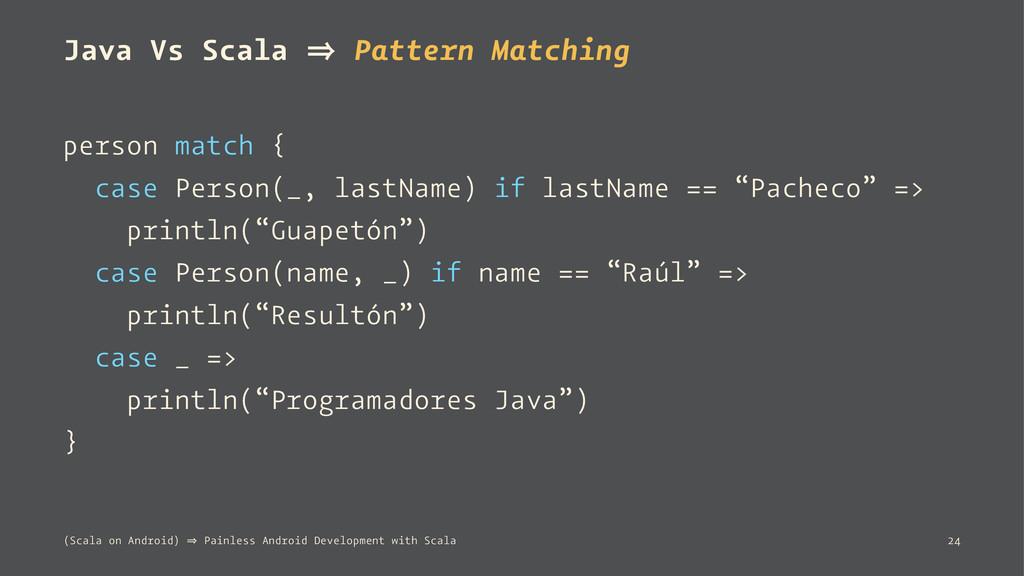 Java Vs Scala 㱺 Pattern Matching person match {...