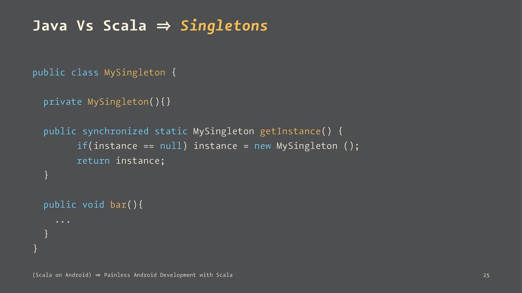 Java Vs Scala 㱺 Singletons public class MySingl...