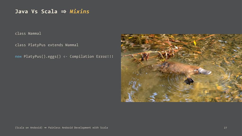 Java Vs Scala 㱺 Mixins class Mammal class Platy...