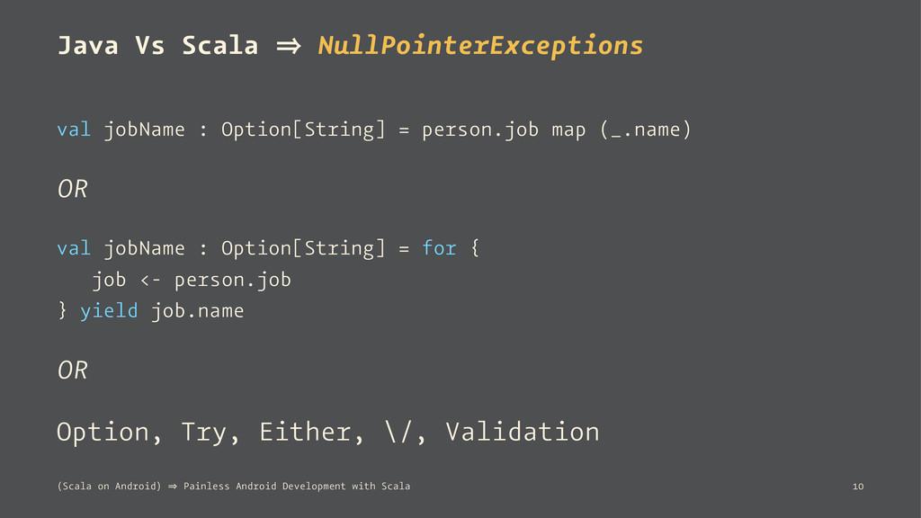 Java Vs Scala 㱺 NullPointerExceptions val jobNa...