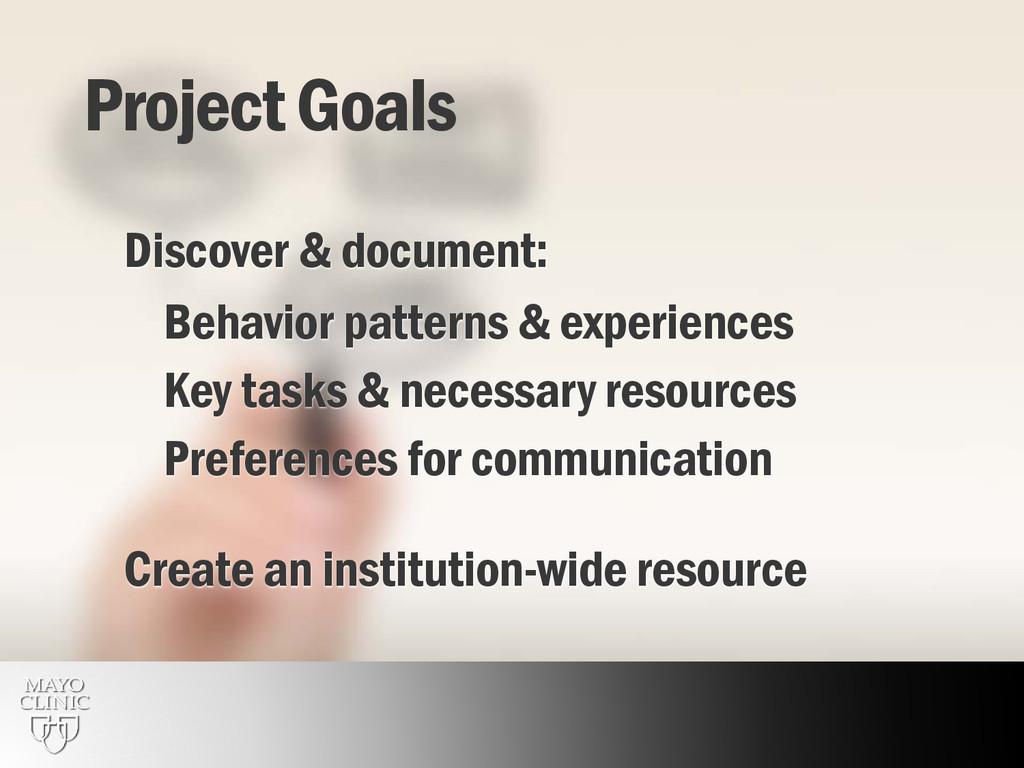 15 Project Goals Discover & document: Behavior ...