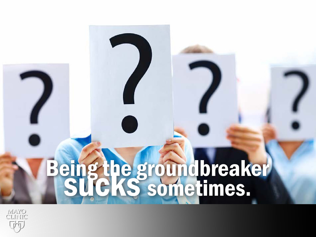30 Being the groundbreaker sucks sometimes.