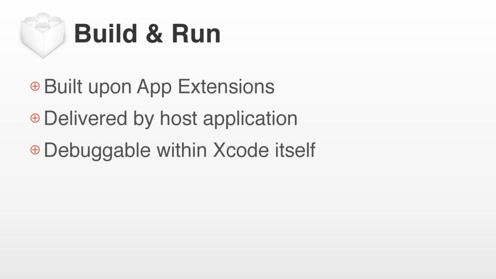 Build & Run ⊕ Built upon App Extensions ⊕ Deliv...