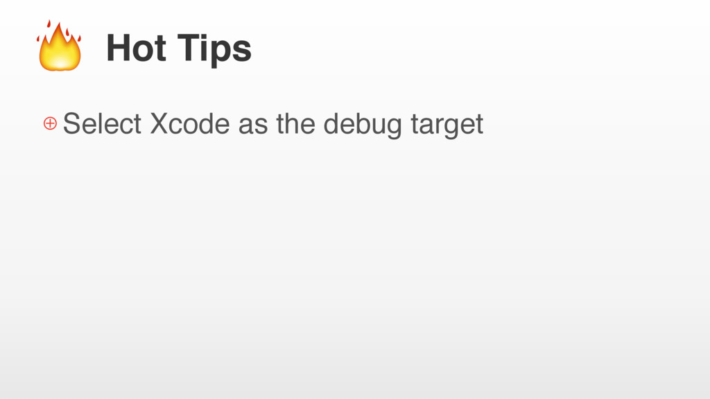 Hot Tips ⊕ Select Xcode as the debug target