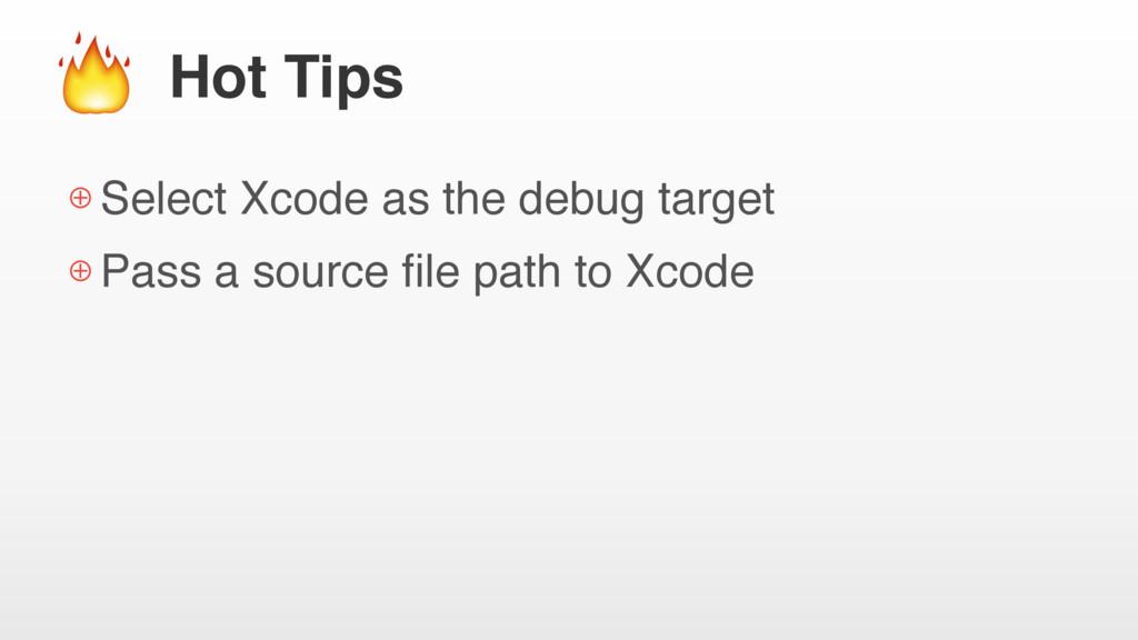 Hot Tips ⊕ Select Xcode as the debug target ⊕ P...