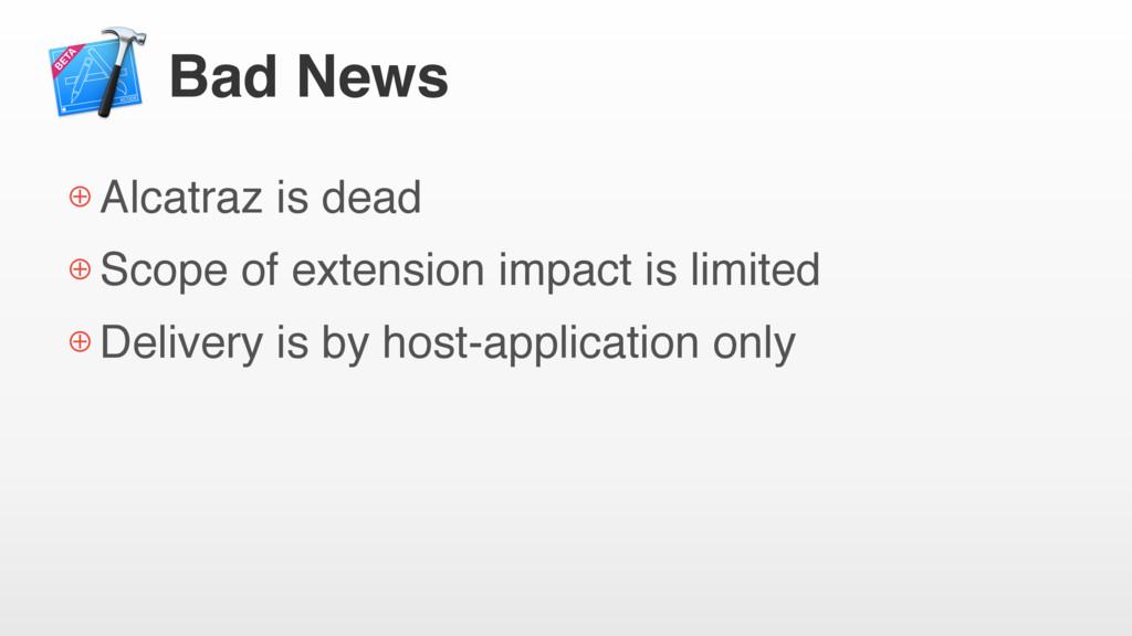 Bad News ⊕ Alcatraz is dead ⊕ Scope of extensio...