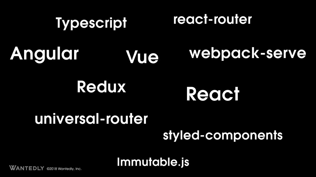 ©2018 Wantedly, Inc. React Redux Vue react-rout...