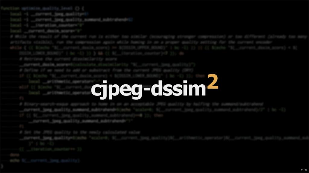 cjpeg-dssim2 14 / 33