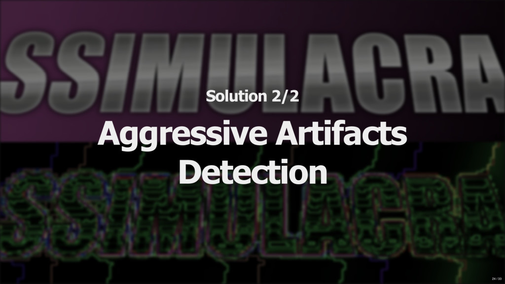 Solution 2/2 Aggressive Artifacts Detection 24 ...
