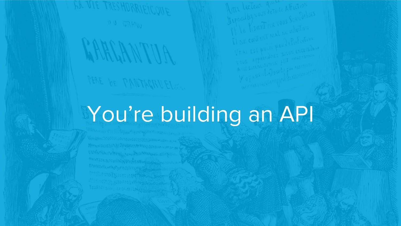 You're building an API