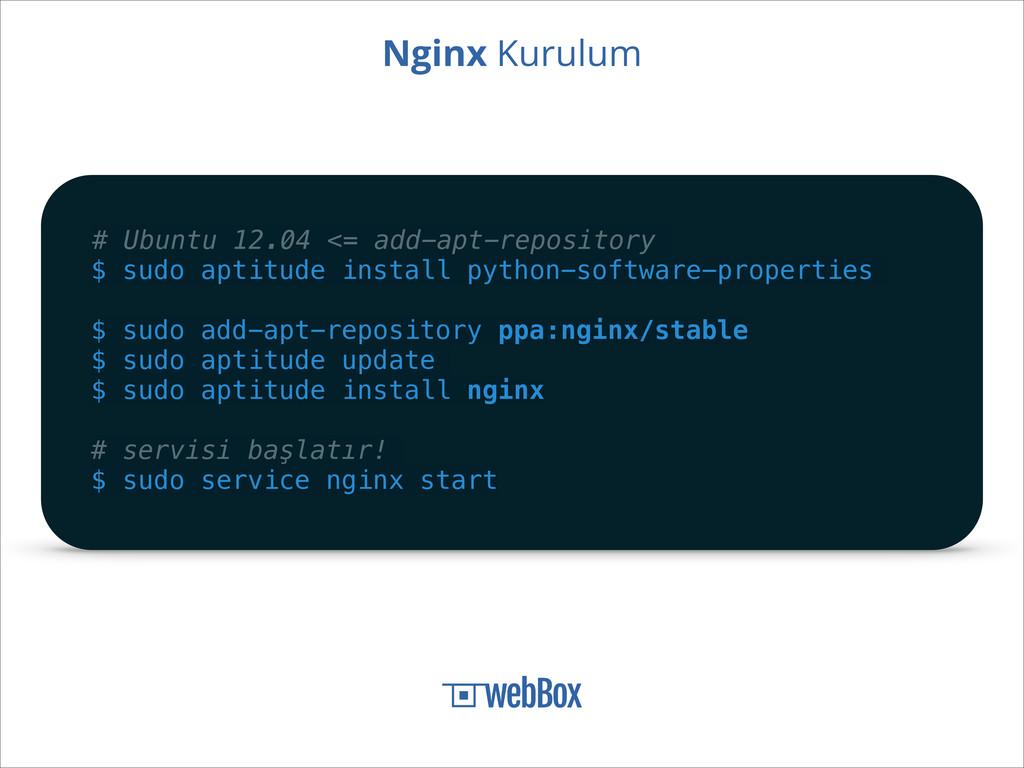 Nginx Kurulum # Ubuntu 12.04 <= add-apt-reposit...