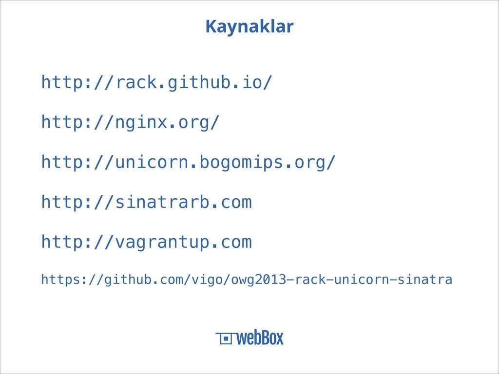Kaynaklar http://rack.github.io/ http://nginx.o...