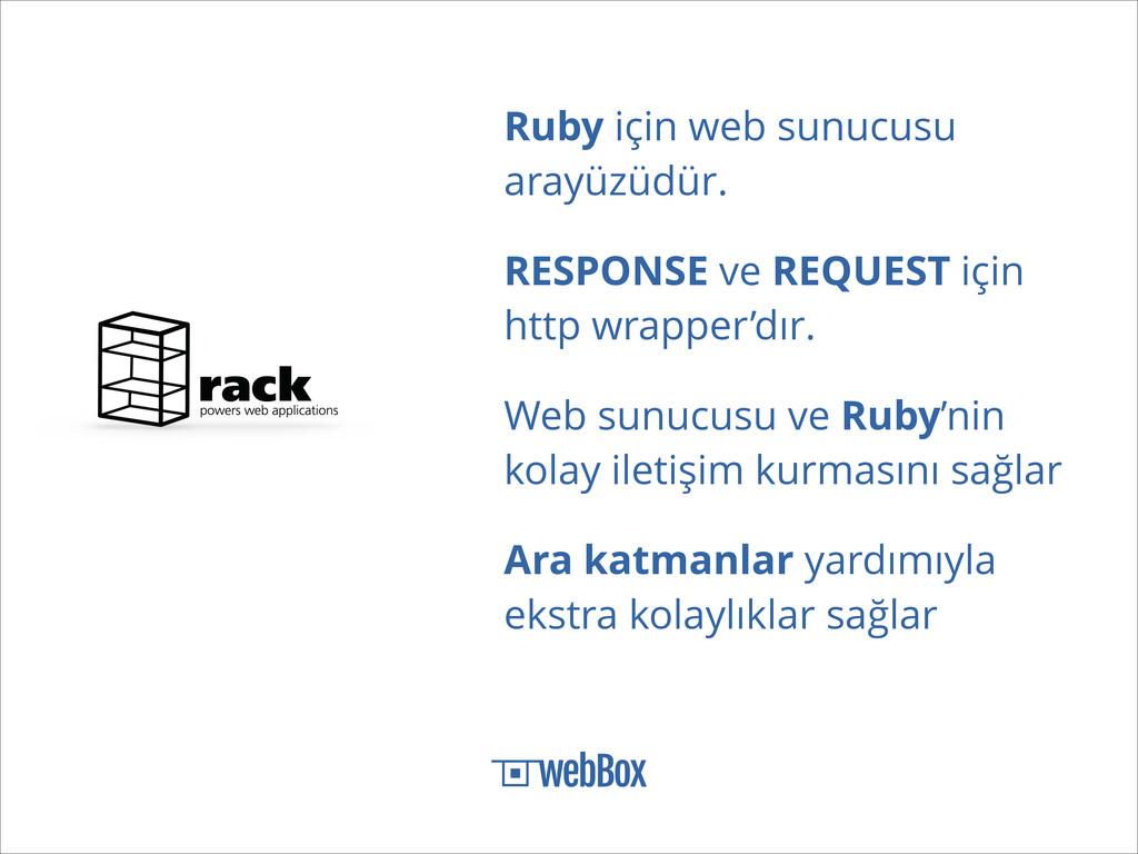Ruby için web sunucusu arayüzüdür. RESPONSE ve ...