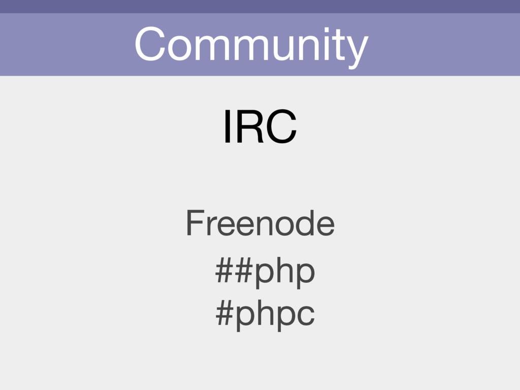 Community IRC Freenode #phpc ##php