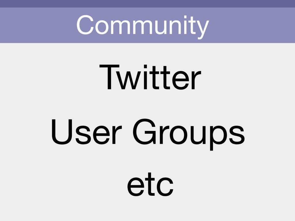 Community Twitter etc User Groups