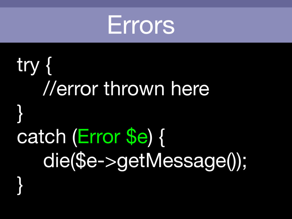 Errors try {  //error thrown here  }  catch (Er...