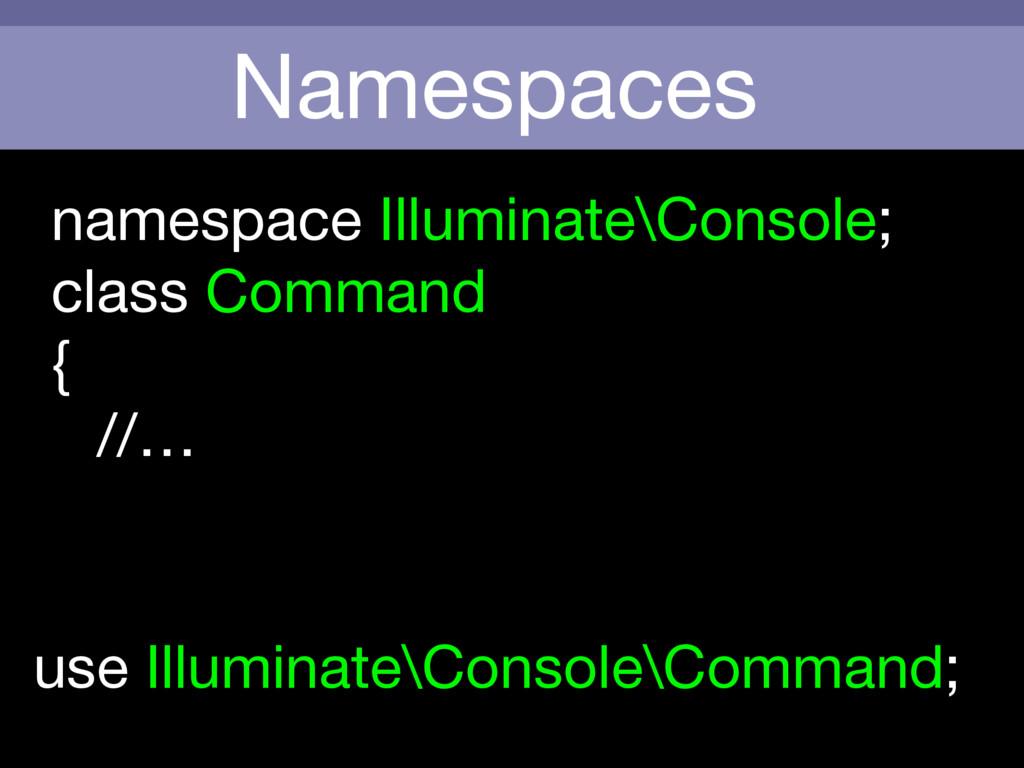 Namespaces use Illuminate\Console\Command; name...