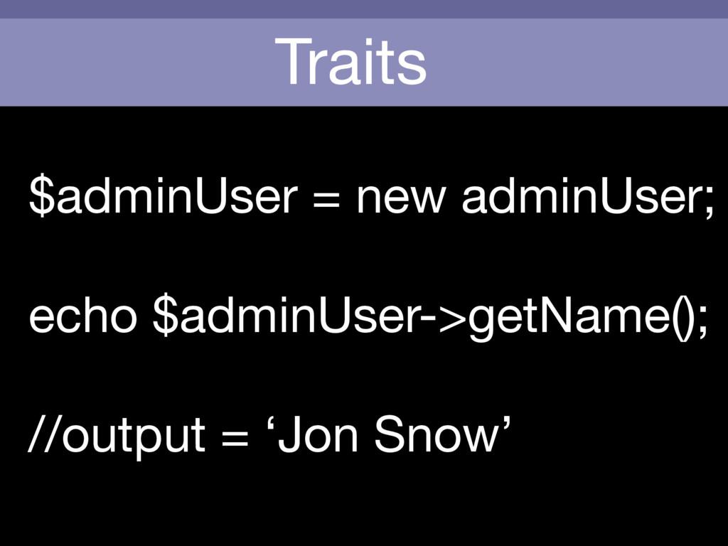 Traits $adminUser = new adminUser;  echo $admin...