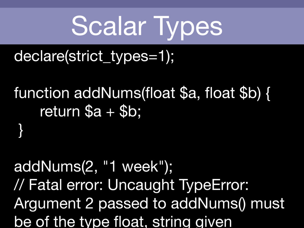 Scalar Types declare(strict_types=1);  function...