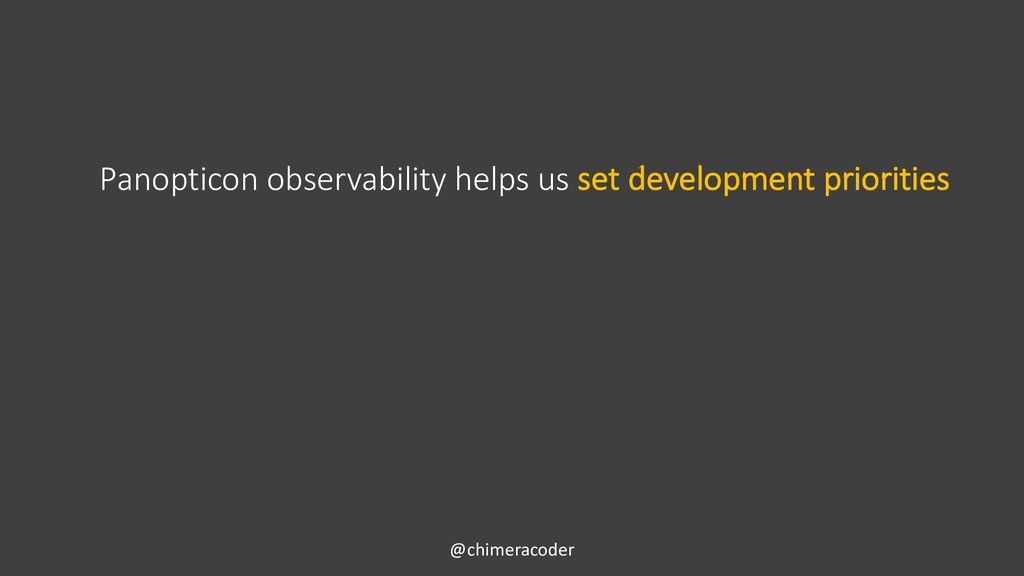 @chimeracoder Panopticon observability helps us...
