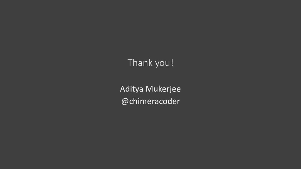 Thank you! Aditya Mukerjee @chimeracoder