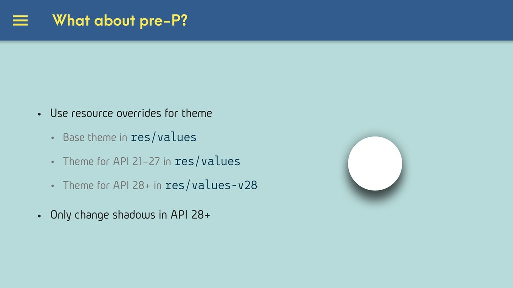 What about pre-P? • Use resource overrides for ...