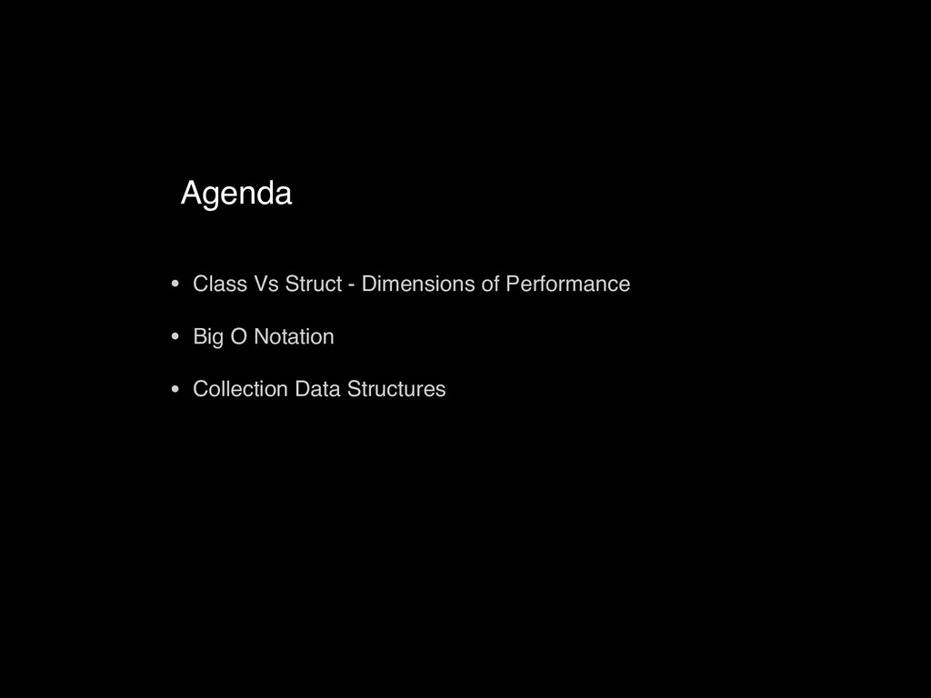 Agenda • Class Vs Struct - Dimensions of Perfor...
