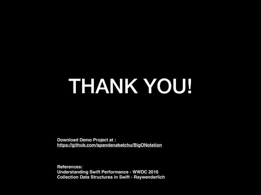 THANK YOU! References: Understanding Swift Per...