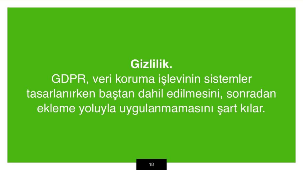 Gizlilik. GDPR, veri koruma işlevinin sistemler...